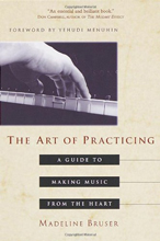 Image of Book Cover: The Art of Practicing: A Guide to Making Music from the Heart by Madeline Bruser